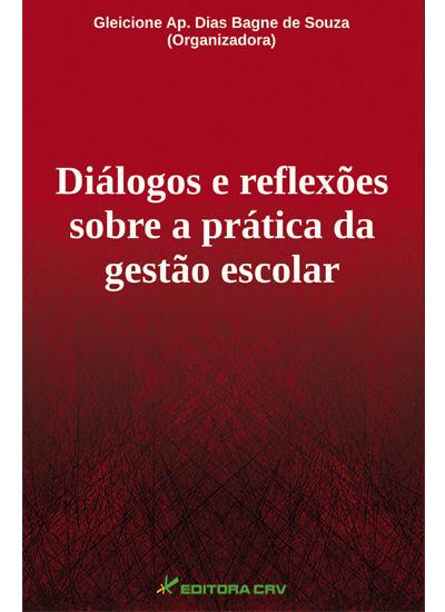 Capa do livro: DIÁLOGOS E REFLEXÕES SOBRE A PRÁTICA DA GESTÃO ESCOLAR