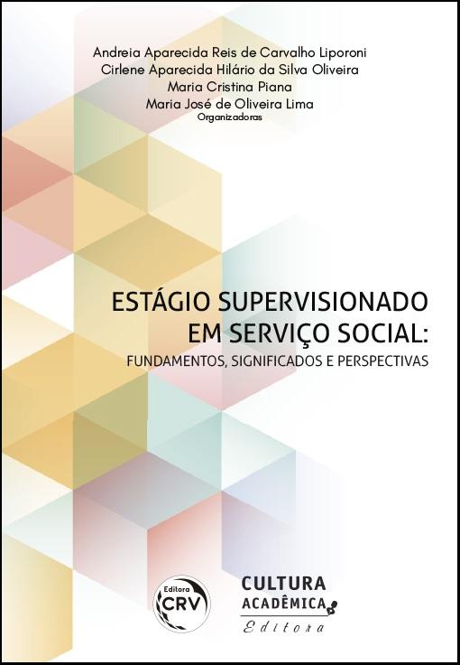 Capa do livro: ESTÁGIO SUPERVISIONADO EM SERVIÇO SOCIAL:<br>fundamentos, significados e perspectivas
