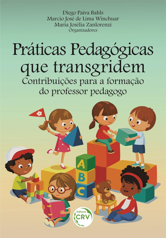 Capa do livro: PRÁTICAS PEDAGÓGICAS QUE TRANSGRIDEM: <br>contribuições para a formação do professor pedagogo