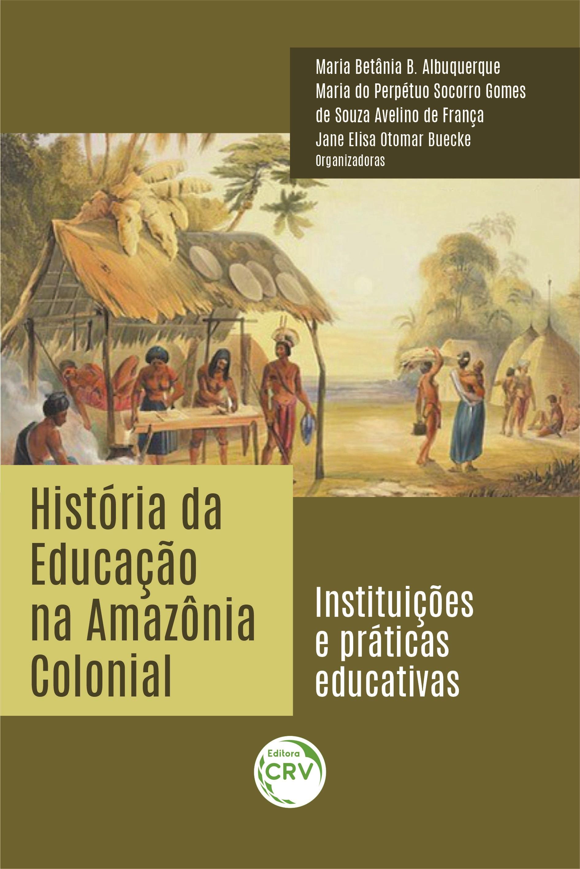 Capa do livro: HISTÓRIA DA EDUCAÇÃO NA AMAZÔNIA COLONIAL:<br> instituições e práticas educativas