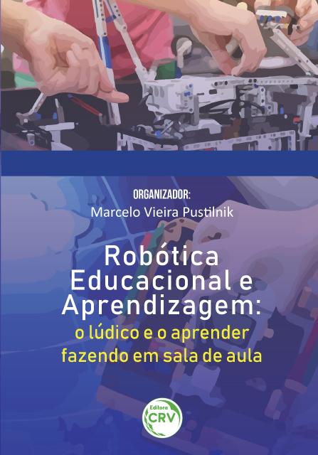 Capa do livro: ROBÓTICA EDUCACIONAL E APRENDIZAGEM: <br>o lúdico e o aprender fazendo em sala de aula