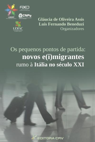 Capa do livro: OS PEQUENOS PONTOS DE PARTIDA: <br>novos e(i)migrantes rumo à Itália no século XXI