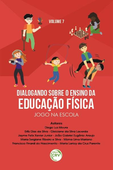 Capa do livro: DIALOGANDO SOBRE O ENSINO DA EDUCAÇÃO FÍSICA:<br> jogo na escola<br><br> Coleção Dialogando sobre o ensino da educação física - Volume 7