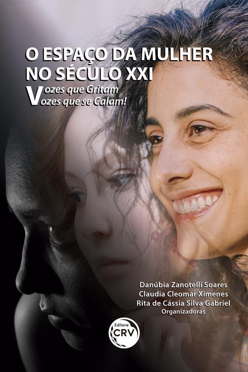 Capa do livro: O ESPAÇO DA MULHER NO SÉCULO XXI:<br> vozes que gritam, vozes que se calam!