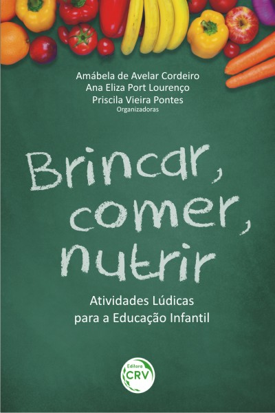 Capa do livro: BRINCAR, COMER, NUTRIR:<br>atividades lúdicas para a educação infantil