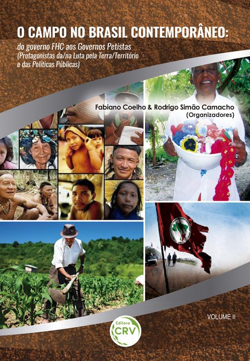 Capa do livro: O CAMPO NO BRASIL CONTEMPORÂNEO: <br> do governo FHC aos governos petistas (Protagonistas da/na Luta pela Terra/Território e das Políticas Públicas – Vol. II)