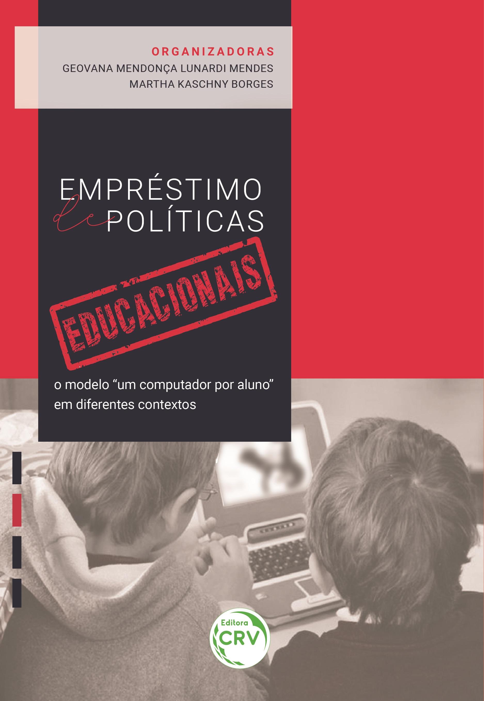 """Capa do livro: EMPRÉSTIMO DE POLÍTICAS EDUCACIONAIS:<br> o modelo """"um computador por aluno"""" em diferentes contextos"""