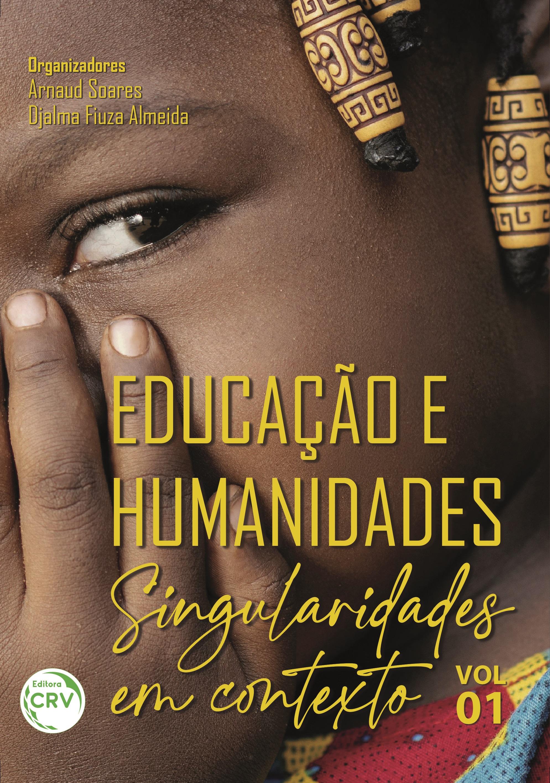Capa do livro: EDUCAÇÃO E HUMANIDADES:<br> singularidades em contexto<br><br> Volume 01 <br><br>Coleção: Educação e Humanidades