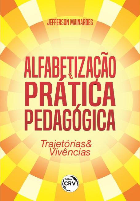 Capa do livro: ALFABETIZAÇÃO E PRÁTICA PEDAGÓGICA:<br> trajetórias & vivências