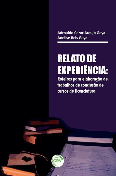 Capa do livro: RELATO DE EXPERIÊNCIA: <br>roteiros para elaboração de trabalhos de conclusão de cursos de licenciatura