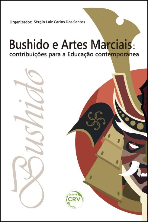 """Capa do livro: """"BUSHIDO"""" E ARTES MARCIAIS:  <br>contribuições para a educação contemporânea"""