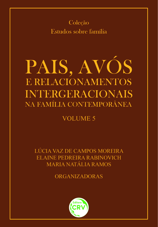 Capa do livro: PAIS, AVÓS E RELACIONAMENTOS INTERGERACIONAIS NA FAMÍLIA CONTEMPORÂNEA<br>Coleção: Estudos sobre família<br>Volume 5