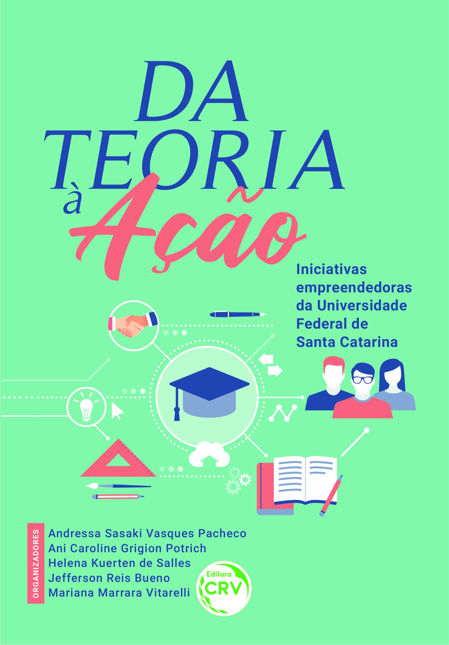 Capa do livro: DA TEORIA À AÇÃO:<br>iniciativas empreendedoras da Universidade Federal de Santa Catarina