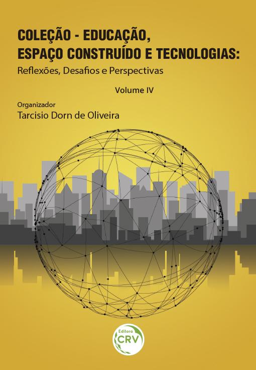 Capa do livro: COLEÇÃO – EDUCAÇÃO, ESPAÇO CONSTRUÍDO E TECNOLOGIAS: <br>reflexões, desafios e perspectivas <br>Volume IV