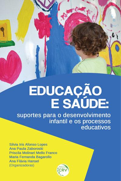 Capa do livro: EDUCAÇÃO E SAÚDE:<br>suportes para o desenvolvimento infantil e os processos educativos