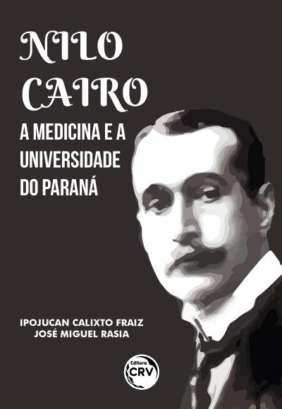 Capa do livro: NILO CAIRO, A MEDICINA E A UNIVERSIDADE DO PARANÁ