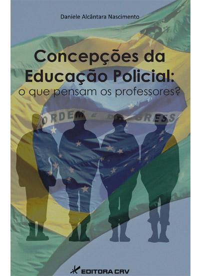 Capa do livro: CONCEPÇÕES DA EDUCAÇÃO POLICIAL:<br>o que pensam os professores?