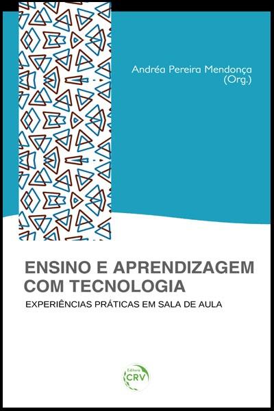 Capa do livro: ENSINO E APRENDIZAGEM COM TECNOLOGIA: <br> experiências praticas em sala de aula