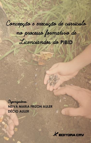 Capa do livro: CONCEPÇÃO E EXECUÇÃO DE CURRÍCULO NO PROCESSO FORMATIVO DE LICENCIANDOS DO PIBID