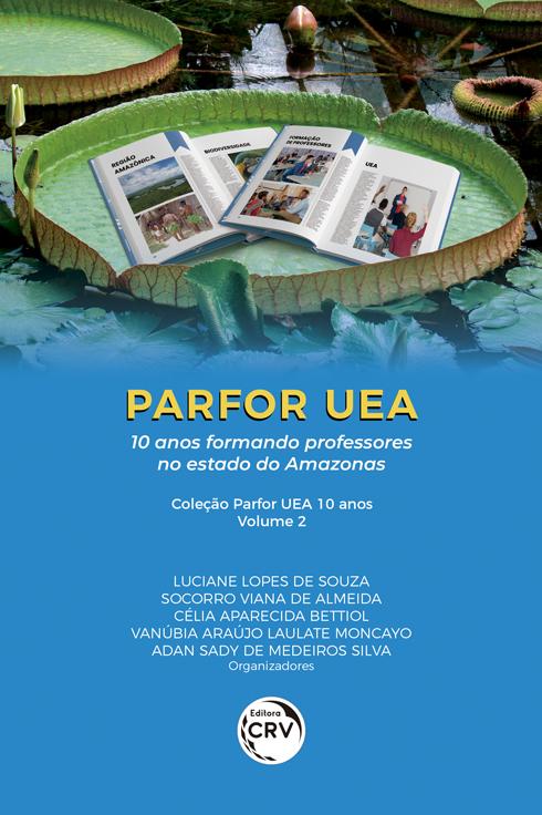 Capa do livro: PARFOR UEA:<BR> 10 anos formando professores no estado do Amazonas <BR> Coleção Parfor UEA 10 anos – Volume 2
