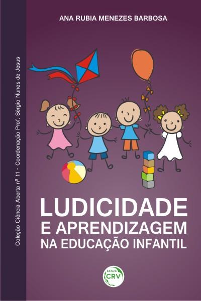 Capa do livro: LUDICIDADE E APRENDIZAGEM NA EDUCAÇÃO INFANTIL<br>COLEÇÃO CIÊNCIAS ABERTA, N° 11