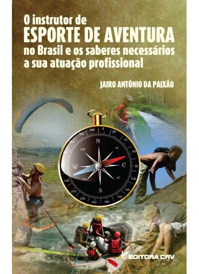 O INSTRUTOR DE ESPORTE DE AVENTURA NO BRASIL<br> E os saberes necessários a sua atuação profissional