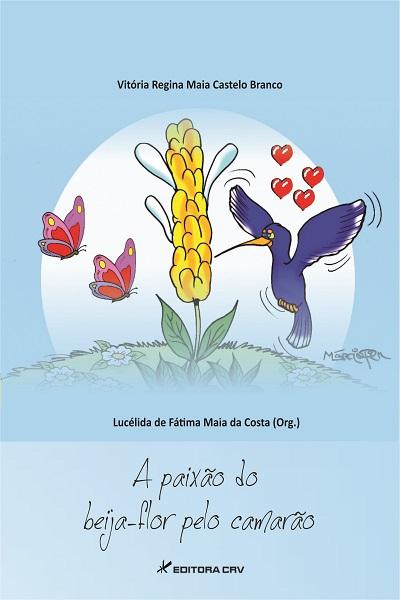 Capa do livro: A PAIXÃO DO BEIJA-FLOR PELO CAMARÃO