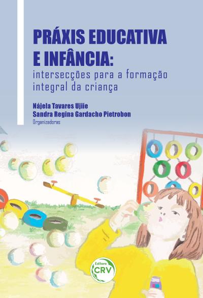 Capa do livro: PRÁXIS EDUCATIVA E INFÂNCIA:<br> intersecções para a formação integral da criança