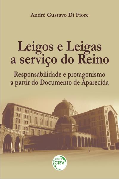 Capa do livro: LEIGOS E LEIGAS A SERVIÇO DO REINO: <br>responsabilidade e protagonismo a partir do Documento de Aparecida