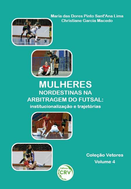 Capa do livro: MULHERES NORDESTINAS NA ARBITRAGEM DO FUTSAL:<br> institucionalização e trajetórias<br><br> Coleção Vetores - Volume 4