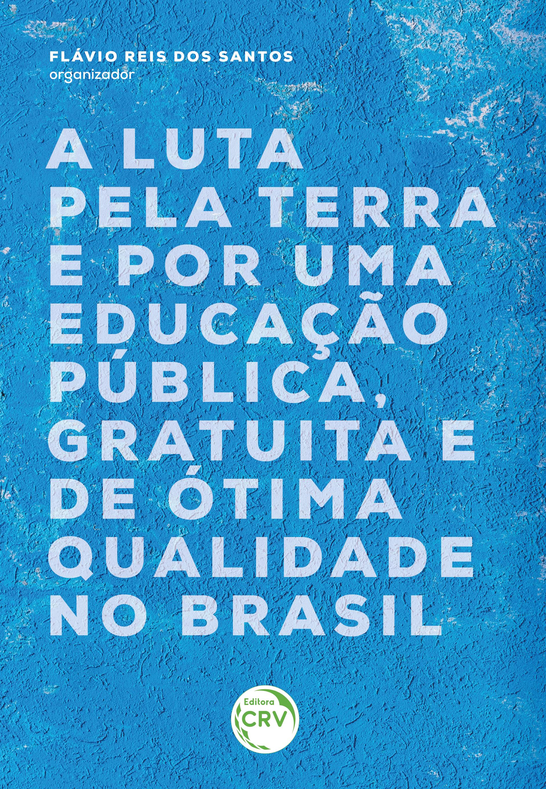 Capa do livro: A LUTA PELA TERRA E POR UMA EDUCAÇÃO PÚBLICA, GRATUITA E DE ÓTIMA QUALIDADE NO BRASIL