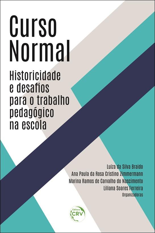 Capa do livro: CURSO NORMAL:<br> historicidade e desafios para o trabalho pedagógico na escola