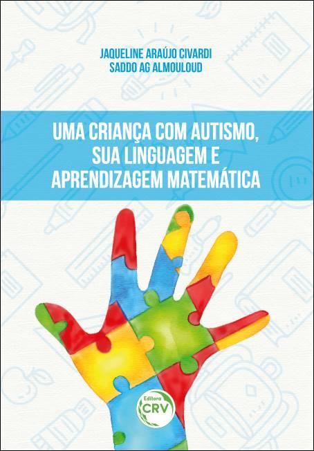 Capa do livro: UMA CRIANÇA COM AUTISMO, SUA LINGUAGEM E APRENDIZAGEM MATEMÁTICA