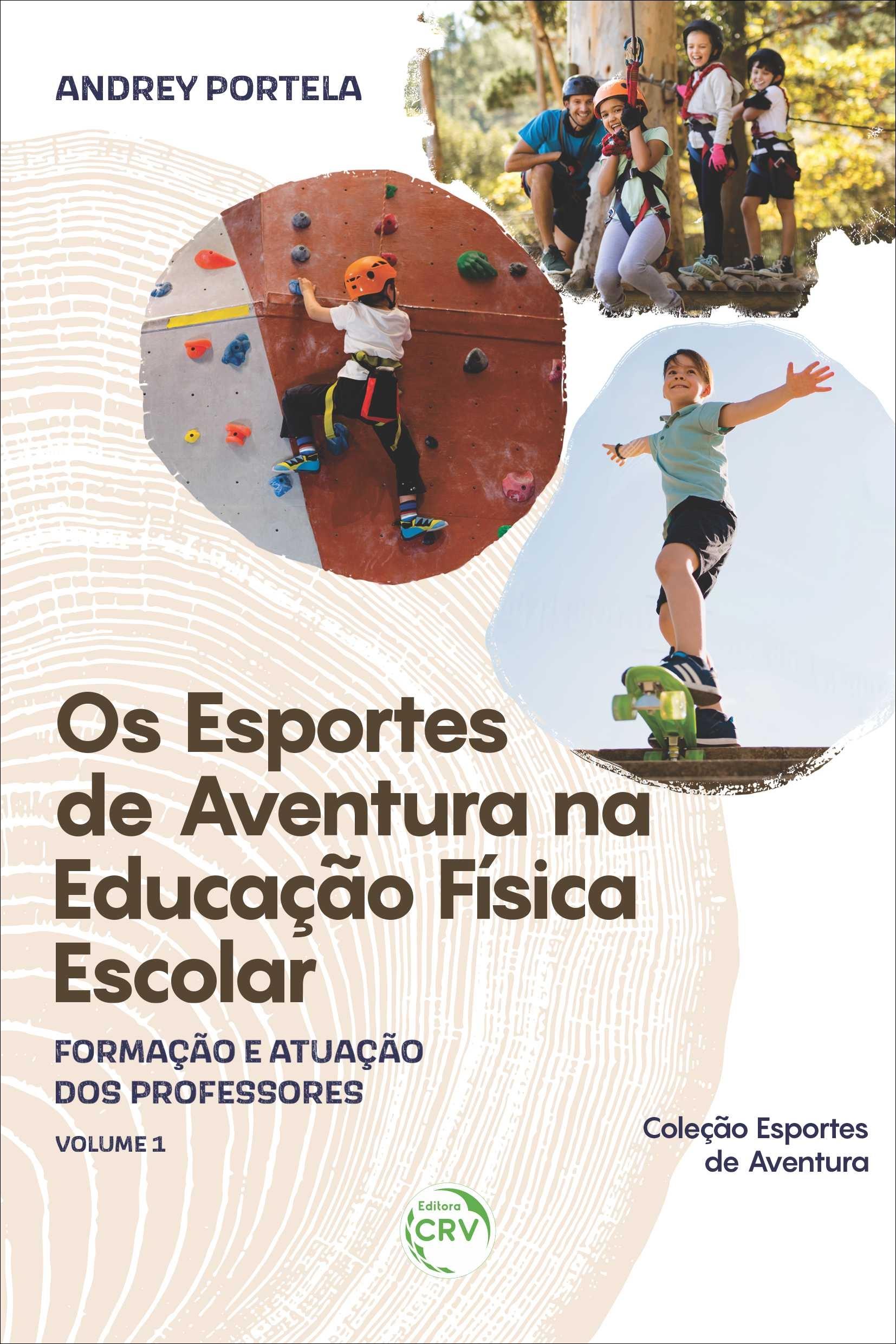 Capa do livro: OS ESPORTES DE AVENTURA NA EDUCAÇÃO FÍSICA ESCOLAR: <br>formação e atuação dos professores <br> <br>Coleção Esportes de Aventura Volume 1