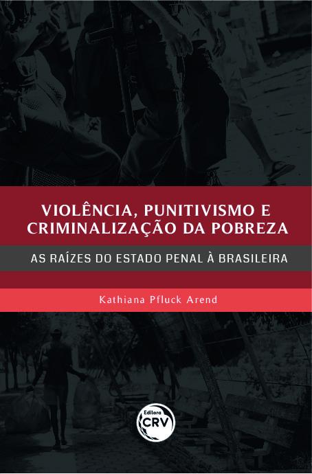 Capa do livro: VIOLÊNCIA, PUNITIVISMO E CRIMINALIZAÇÃO DA POBREZA:<br> as raízes do Estado penal à brasileira