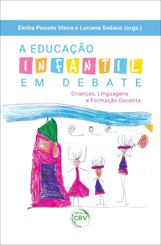 Capa do livro: A EDUCAÇÃO INFANTIL EM DEBATE:<br> crianças, linguagens e formação docente