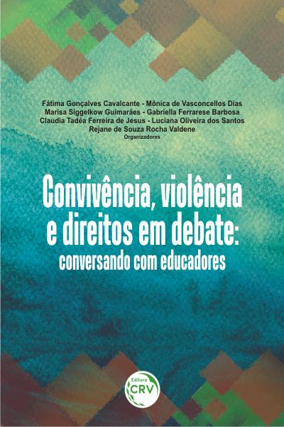Capa do livro: CONVIVÊNCIA, VIOLÊNCIA E DIREITOS EM DEBATE: <br>conversando com educadores