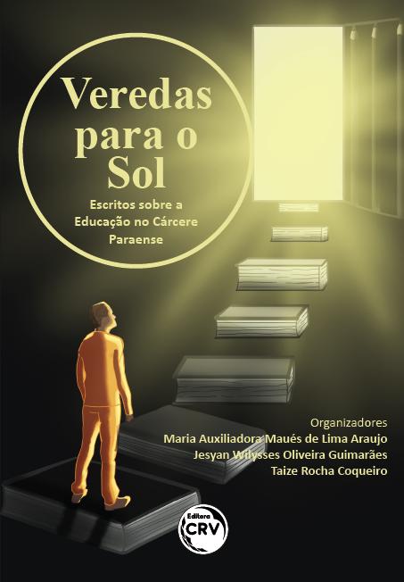 Capa do livro: VEREDAS PARA O SOL:<br> escritos sobre a Educação no Cárcere Paraense