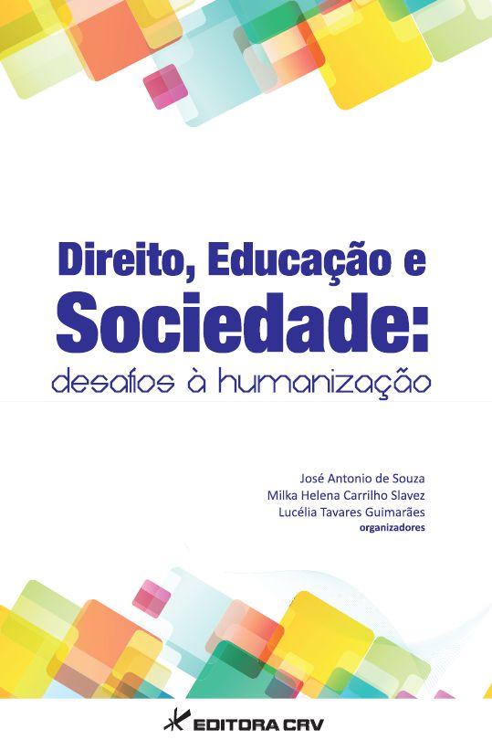 Capa do livro: DIREITO, EDUCAÇÃO E SOCIEDADE:<br>desafiosà humanização