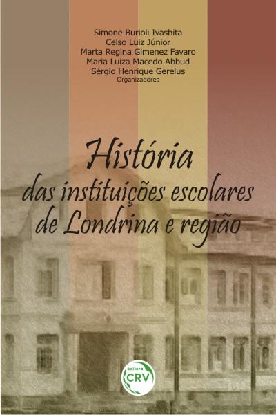 Capa do livro: HISTÓRIA DAS INSTITUIÇÕES ESCOLARES DE LONDRINA E REGIÃO