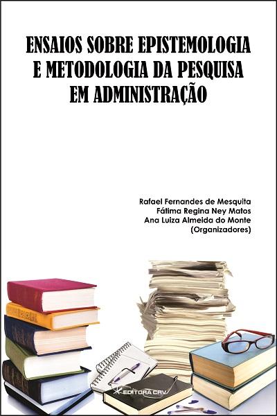 Capa do livro: ENSAIOS SOBRE EPISTEMOLOGIA E METODOLOGIA DA PESQUISA EM ADMINISTRAÇÃO