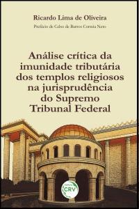 ANÁLISE CRÍTICA DA IMUNIDADE TRIBUTÁRIA DOS TEMPLOS RELIGIOSOS NA JURISPRUDÊNCIA DO SUPREMO TRIBUNAL FEDERAL