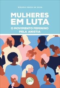MULHERES EM LUTA: <br>o Movimento Feminino pela Anistia