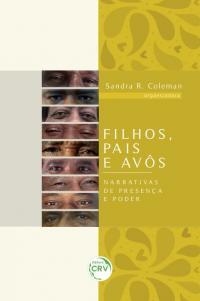 FILHOS, PAIS E AVÔS:<br> narrativas de presença e poder <br><br>Coleção Presença e Poder<br> Volume 1