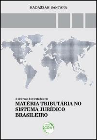 A INSERÇÃO DOS TRATADOS EM MATÉRIA TRIBUTÁRIA NO SISTEMA JURÍDICO BRASILEIRO