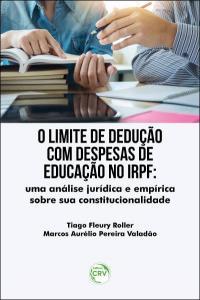 O LIMITE DE DEDUÇÃO COM DESPESAS DE EDUCAÇÃO NO IRPF: <br>uma análise jurídica e empírica sobre sua constitucionalidade