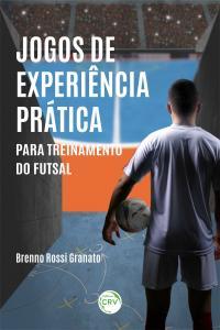 JOGOS DE EXPERIÊNCIA PRÁTICA PARA TREINAMENTO DO FUTSAL