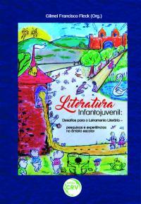 LITERATURA INFANTOJUVENIL:<br>desafios para o letramento literário – pesquisas e experiências no âmbito escolar
