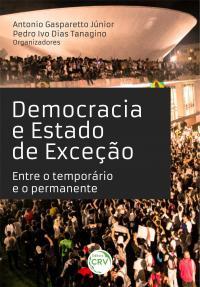 DEMOCRACIA E ESTADO DE EXCEÇÃO: <br>entre o temporário e o permanente