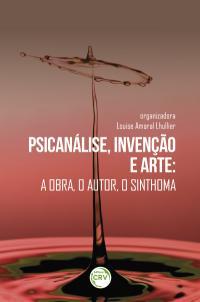PSICANÁLISE, INVENÇÃO E ARTE:<br>a obra, o autor, o sinthoma
